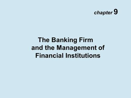 Chapter 9 The Banking Firm and the Management of Financial Institutions.