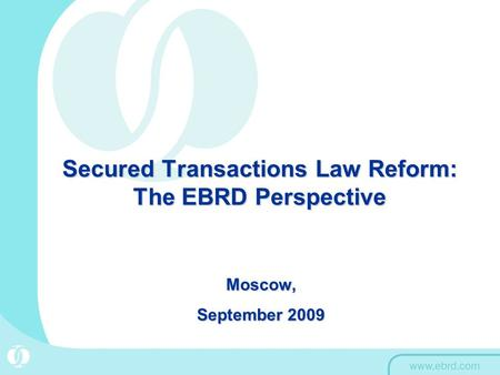 Secured Transactions Law Reform: The EBRD Perspective Moscow, September 2009.