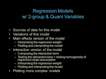 Regression Models w/ 2-group & Quant Variables Sources of data for this model Variations of this model Main effects version of the model –Interpreting.