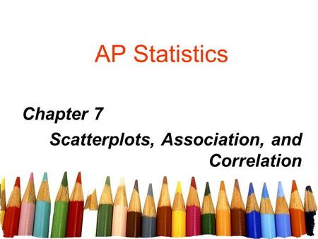 AP Statistics Chapter 7 Scatterplots, Association, and Correlation.