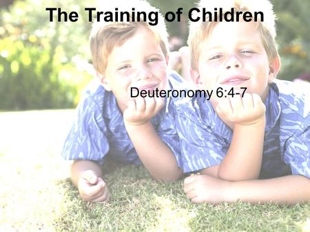 The Training of Children Deuteronomy 6:4 ‑ 7. John 10:10 The thief comes only to steal and kill and destroy. I came that they may have life and have it.