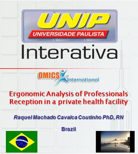 Ergonomic Analysis of Professionals Reception in a private health facility Raquel Machado Cavalca Coutinho PhD, RN Brazil.