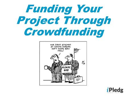 Funding Your Project Through Crowdfunding. What is Crowdfunding?