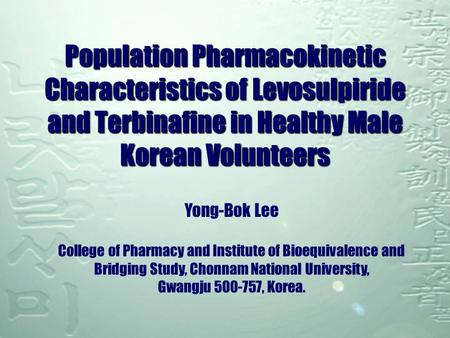 Population Pharmacokinetic Characteristics of Levosulpiride and Terbinafine in Healthy Male Korean Volunteers Yong-Bok Lee College of Pharmacy and Institute.