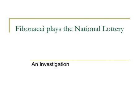 Fibonacci plays the National Lottery An Investigation.