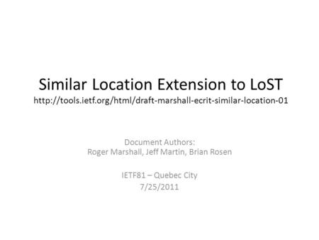 Similar Location Extension to LoST  Document Authors: Roger Marshall, Jeff Martin, Brian.