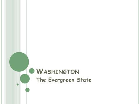 W ASHINGTON The Evergreen State. T HE F ORESTS Washington is most commonly known as the Evergreen state. Why is this so? Washington is called the Evergreen.