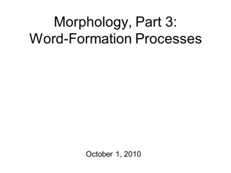 Morphology, Part 3: Word-Formation Processes