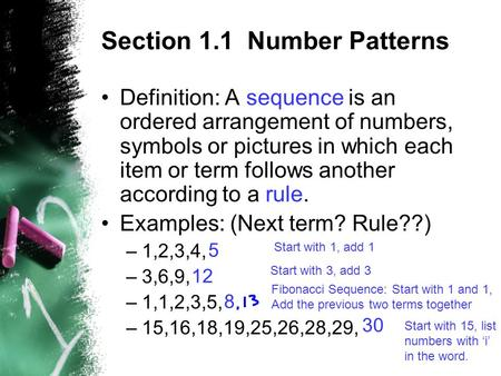 Section 1.1 Number Patterns Definition: A sequence is an ordered arrangement of numbers, symbols or pictures in which each item or term follows another.