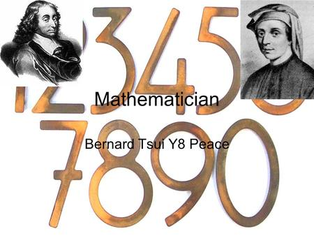 Mathematician Bernard Tsui Y8 Peace. Blaise Pascal Blaise Pascal was born on July 19 th 1623 His research was about science and mathematics He invented.