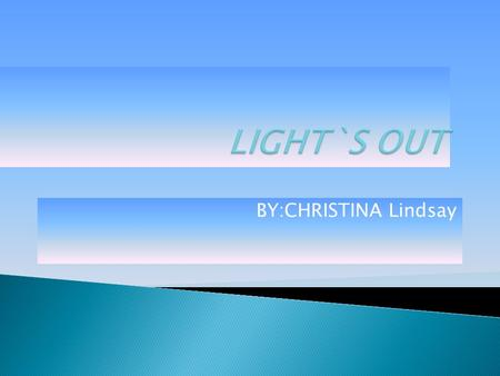 BY:CHRISTINA Lindsay.  My proposal is Lights out I will be track the time. I will be turn out the light.