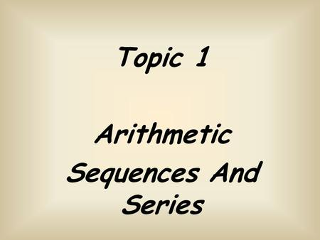 Topic 1 Arithmetic Sequences And Series. Look at these number sequences carefully can you guess the next 2 numbers? What about guess the rule? 3040 50607080.