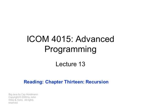 ICOM 4015: Advanced Programming Lecture 13 Big Java by Cay Horstmann Copyright © 2009 by John Wiley & Sons. All rights reserved. Reading: Chapter Thirteen: