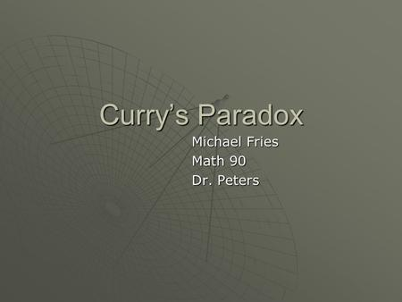 Curry's Paradox Michael Fries Math 90 Dr. Peters.