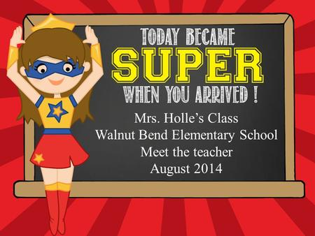 Hello. My name is Mrs. Holle's Class Walnut Bend Elementary School Meet the teacher August 2014.