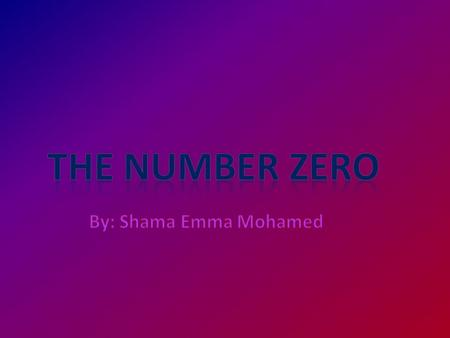 This PowerPoint presentation is all about the Number Zero (0). In it you are going to learn about the History of Zero and many other facts. You are going.