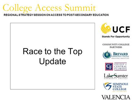 College Access Summit REGIONAL STRATEGY SESSION ON ACCESS TO POST-SECONDARY EDUCATION COMMUNITY COLLEGE PARTNERS Race to the Top Update.