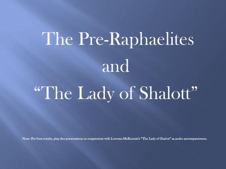 "The Pre-Raphaelites and ""The Lady of Shalott"""