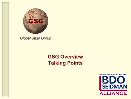 Global Sage Group GSG Overview Talking Points. Talking Points Global Sage Group 11/18/2015 2 Value Proposition Only experienced practitioners –Add value.