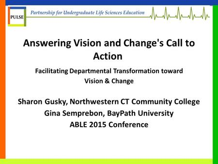 Answering Vision and Change's Call to Action Facilitating Departmental Transformation toward Vision & Change Sharon Gusky, Northwestern CT Community College.