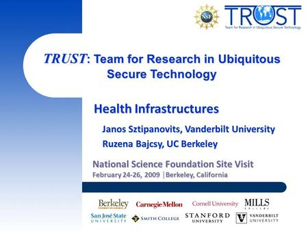 TRUST : Team for Research in Ubiquitous Secure Technology National Science Foundation Site Visit February 24-26, 2009 │Berkeley, California Health Infrastructures.