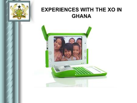 EXPERIENCES WITH THE XO IN GHANA. MEMBERS OF IMPLEMENTATION Four people selected from below-mention ministries:  MoESS  AITI- KACE  MoFEP  GICTED.