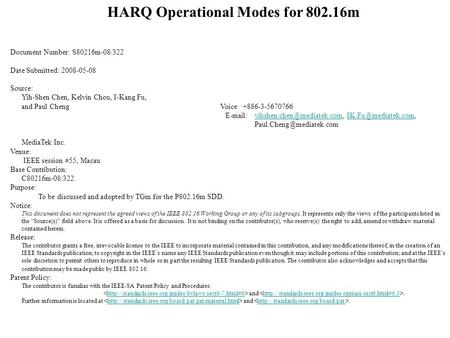 HARQ Operational Modes for 802.16m Document Number: S80216m-08/322 Date Submitted: 2008-05-08 Source: Yih-Shen Chen, Kelvin Chou, I-Kang Fu, and Paul Cheng.