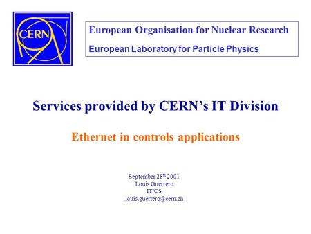 Services provided by CERN's IT Division Ethernet in controls applications European Organisation for Nuclear Research European Laboratory for Particle.