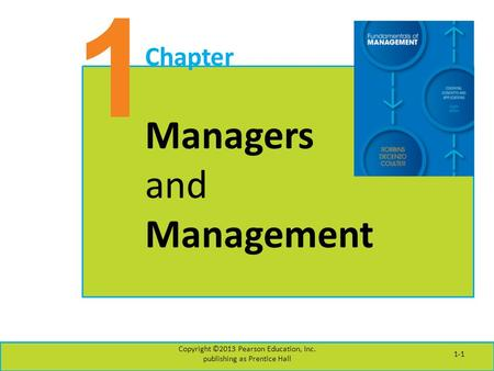1 Chapter Managers and Management Copyright ©2013 Pearson Education, Inc. publishing as Prentice Hall 1-1.