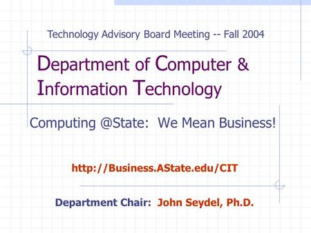 D epartment of C omputer & I nformation T echnology We Mean Business!  Technology Advisory Board Meeting.
