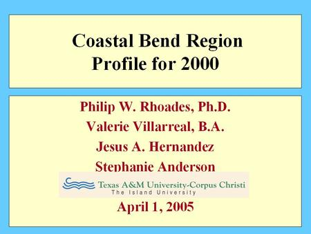 Coastal Bend and State Population % Distribution by Age Groups 2000 5.1% Fewer in Working Age Source: US Census.