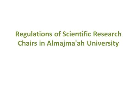 Regulations of Scientific Research Chairs in Almajma'ah University.