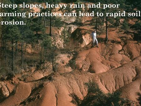 CLASSIC PHOTO ALBUM Steep slopes, heavy rain and poor farming practices can lead to rapid soil erosion.