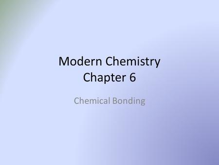 Modern Chemistry Chapter 6 Chemical Bonding. Chemical Bond A link between atoms that results from the mutual attraction of their nuclei for electrons.