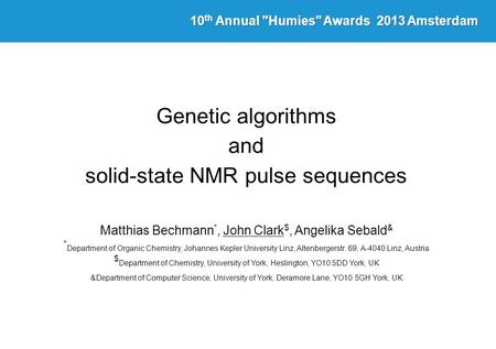 Genetic algorithms and solid-state NMR pulse sequences Matthias Bechmann *, John Clark $, Angelika Sebald & * Department of Organic Chemistry, Johannes.