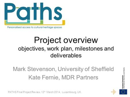 Project overview objectives, work plan, milestones and deliverables Mark Stevenson, University of Sheffield Kate Fernie, MDR Partners PATHS Final Project.