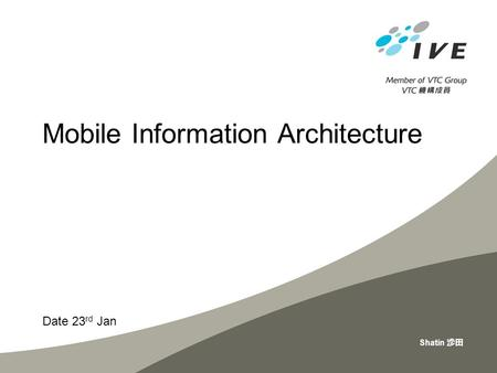 Date 23 rd Jan Shatin 沙田 Mobile Information Architecture.