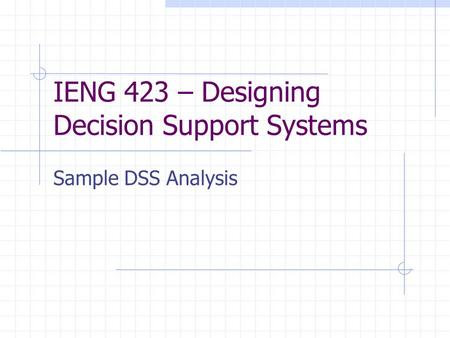 IENG 423 – Designing Decision Support Systems Sample DSS Analysis.