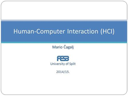 Mario Čagalj University of Split 2014/15. Human-Computer Interaction (HCI)