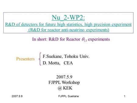 2007.5.9FJPPL Suekane1 Nu_2-WP2: R&D of detectors for future high statistics, high precision experiment (R&D for reactor anti-neutrino experiments) F.Suekane,