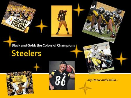Black and Gold: the Colors of Champions ~By Danie and Emilia~
