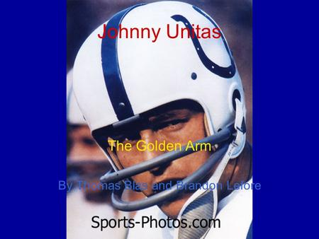 Johnny Unitas The Golden Arm By Thomas Blas and Brandon Lefore.