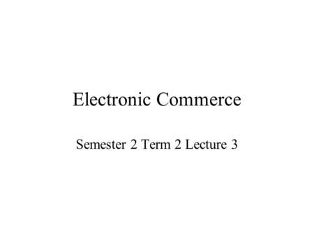 Electronic Commerce Semester 2 Term 2 Lecture 3. Issues Arising from Development of On-line Publishing The issues can be categorised into 3 main areas: