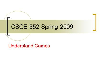 CSCE 552 Spring 2009 Understand Games. Visual.Net Engineering College has site license Download through