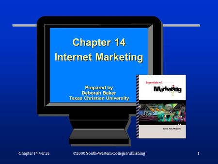 Chapter 14 Ver 2e1 ©2000 South-Western College Publishing Internet Marketing Chapter 14 Prepared by Deborah Baker Texas Christian University.