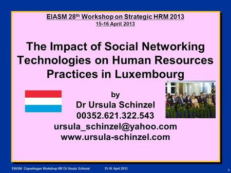 15-16 April 2013EIASM Copenhagen Workshop HR Dr Ursula Schinzel EIASM 28 th Workshop on Strategic HRM 2013 15-16 April 2013 The Impact of Social Networking.