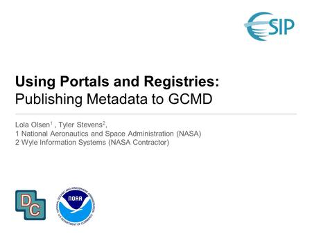 Using Portals and Registries: Publishing Metadata to GCMD Lola Olsen 1, Tyler Stevens 2, 1 National Aeronautics and Space Administration (NASA) 2 Wyle.