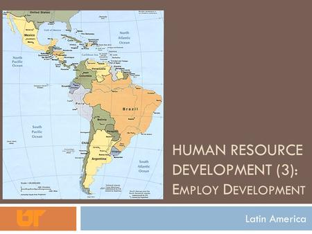 HUMAN RESOURCE DEVELOPMENT (3): E MPLOY D EVELOPMENT Latin America.