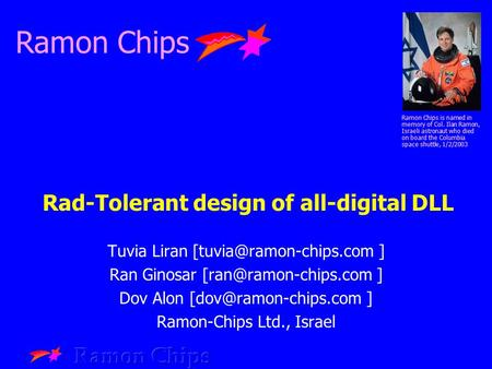 Rad-Tolerant design of all-digital DLL Tuvia Liran ] Ran Ginosar ] Dov Alon ] Ramon-Chips.