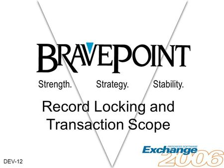 Strength. Strategy. Stability. Record Locking and Transaction Scope DEV-12.